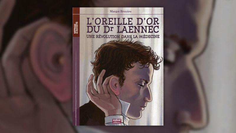 Margot Bruyère, L'oreille d'or du Dr Laennec, une révolution dans la médecine