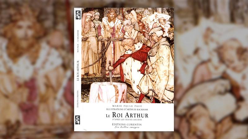 Marie-Paule Page, Le Roi Arthur, d'après les textes anciens
