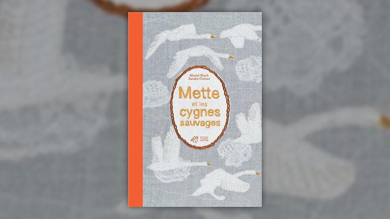 Muriel Bloch, Mette et les Cygnes sauvages