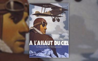 Philippe Nessmann, A l'assaut du ciel, la légende de l'Aéropostale
