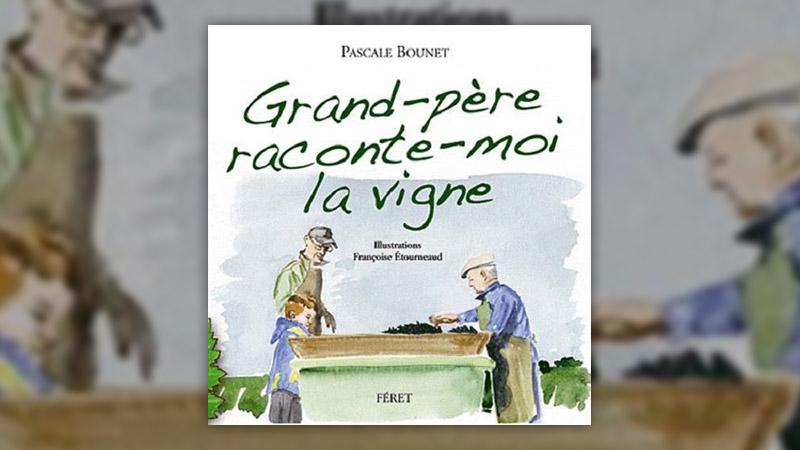 Pascale Bounet, Grand-Père, raconte-moi la vigne,