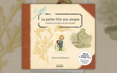 Patrick McDonnell, La petite fille aux singes: l'enfance incroyable de Jane Goodall