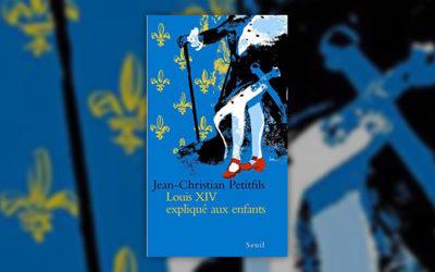 Jean-Christian Petitfils, Louis XIV expliqué aux enfants