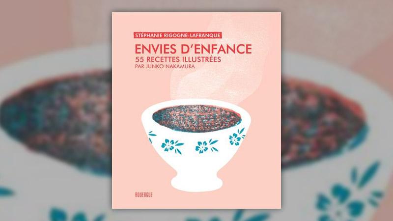 Stéphanie Rigogne-Lafranque, Envies d'enfance, 55 recettes illustrées
