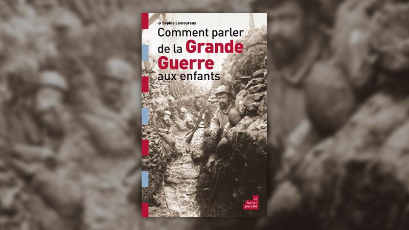 Sophie Lamoureux, Comment parler de la Grande Guerre aux enfants?