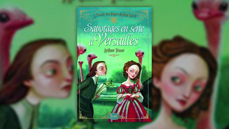 Arthur Ténor, Sabotages en série à Versailles