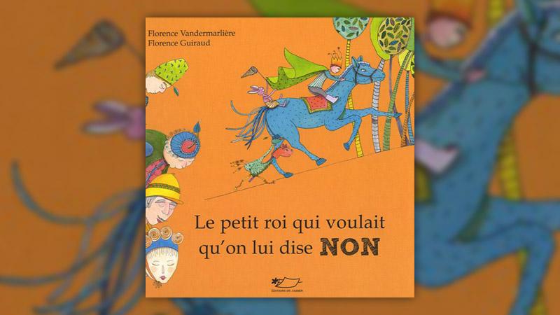 """Florence Vandermarlière, Le petit roi qui voulait qu'on lui dise <span class=""""caps"""">NON</span>"""