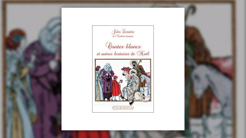 Jules Lemaître, Contes blancs et autres histoires de Noël