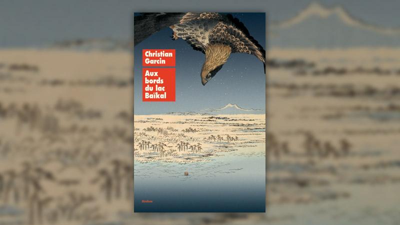 Christian Garcin, Aux bords du lac Baïkal