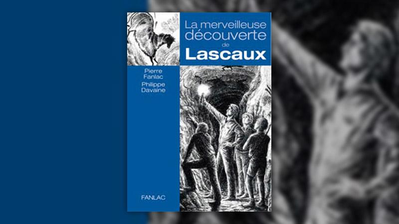 Pierre Fanlac, La Merveilleuse Découverte de Lascaux
