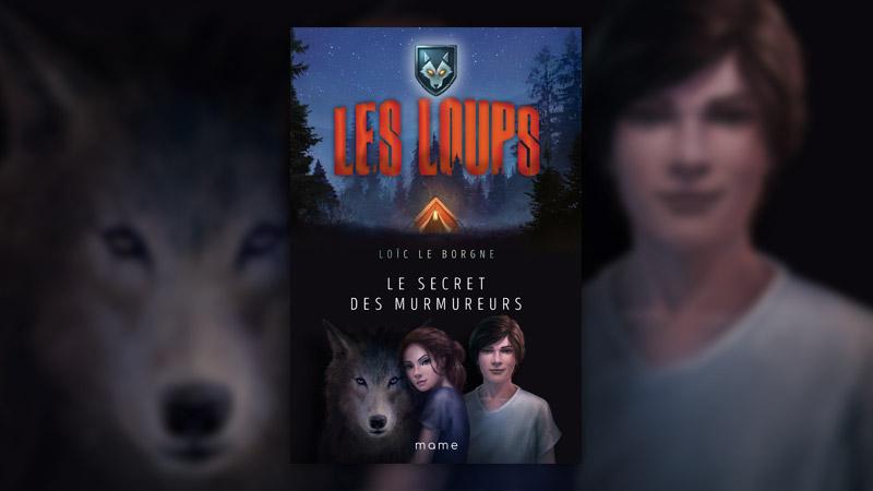 Loïc Le Borgne, Les Loups, Le secret des murmureurs