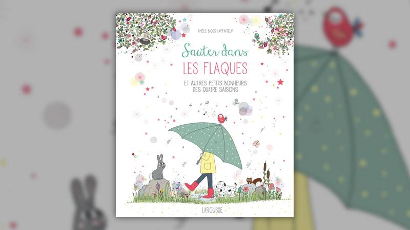 Amélie Biggs Laffaiteur, Sauter dans les flaques et autres petits bonheurs des quatre saisons