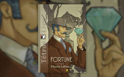 Maurice Leblanc, Fortune – magazine Tétras Lire