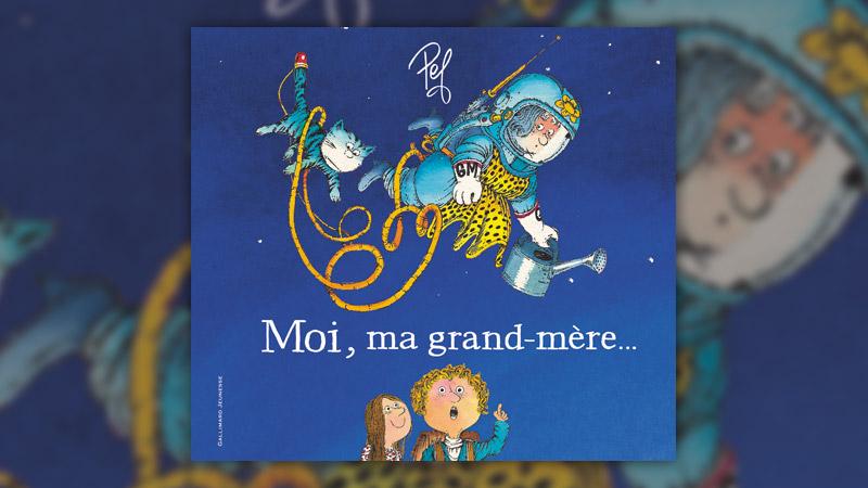 Pef, Moi, ma grand‐mère…