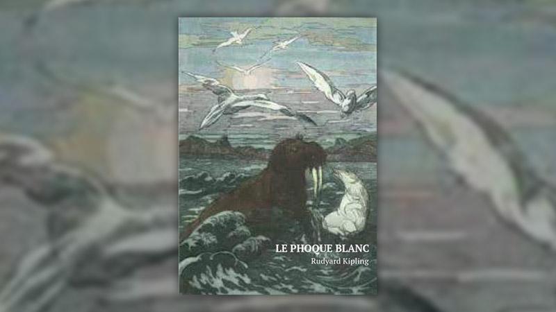 Rudyard Kipling, Le Phoque blanc