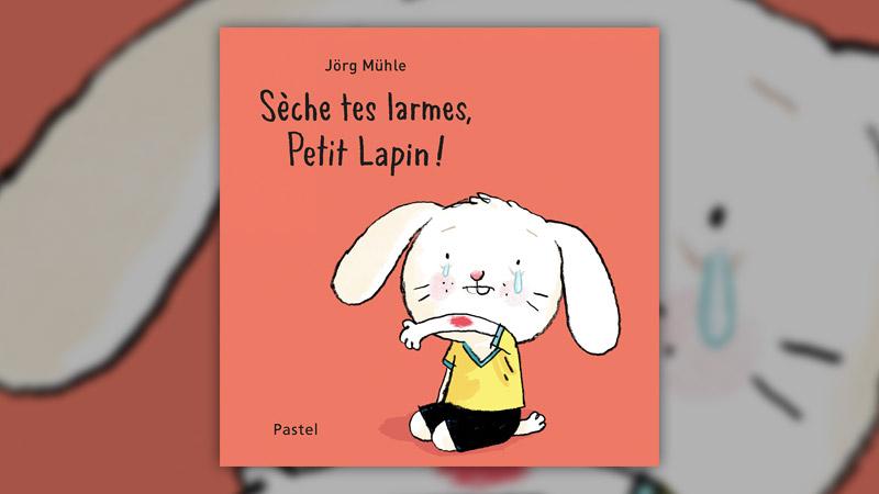 Jörg Mühle, Sèche tes larmes, Petit Lapin!