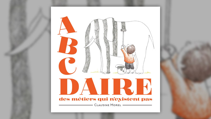 Claudine Morel, L'ABCDaire des métiers qui n'existent pas
