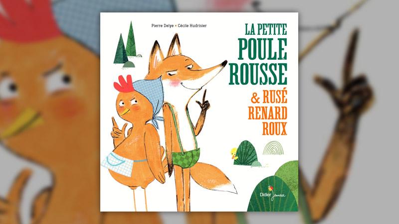Pierre Delye, La Petite Poule Rousse et Rusé Renard Roux