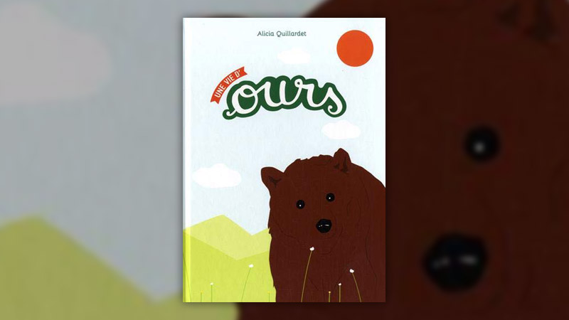 Alicia Quillardet, Une vie d'ours