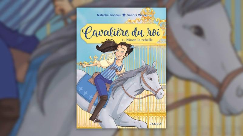 Natacha Godeau, Cavalière du roi, 1 – Ninon la rebelle