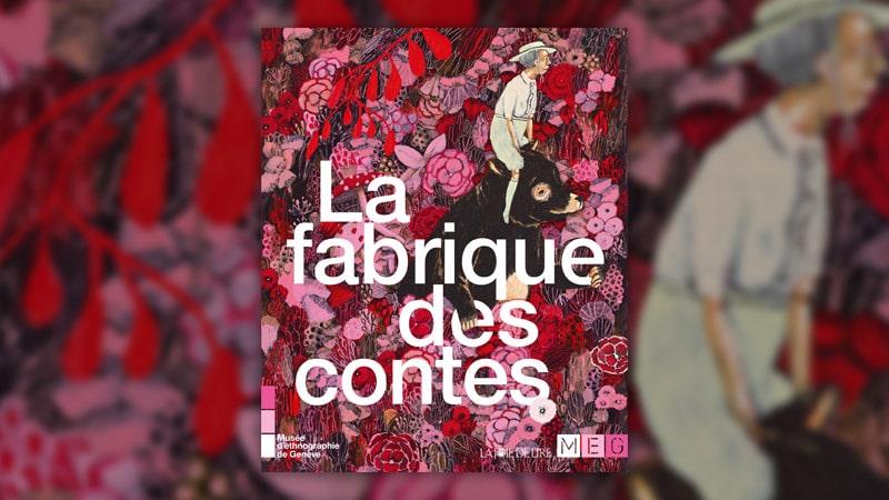 La fabrique des contes, une exposition du Musée d'ethnographie de Genève
