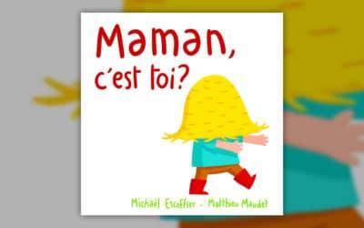 Michaël Escoffier, Maman, c'est toi?