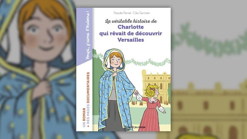 Pascale Perrier, La véritable histoire de Charlotte qui rêvait de découvrir Versailles