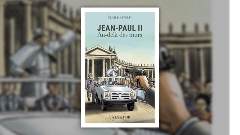 """Claire Astolfi, Jean-Paul <span class=""""caps"""">II</span>, au-delà des murs"""