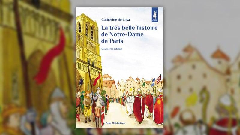 Catherine de Lasa, La très belle histoire de Notre-Dame de Paris