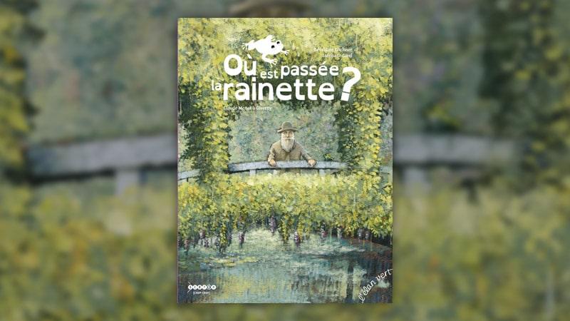 Géraldine Elschner, Où est passée la rainette? Claude Monet à Giverny