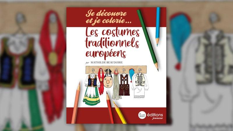 Mathilde Beaudoire, Je découvre et je colorie… les costumes européens
