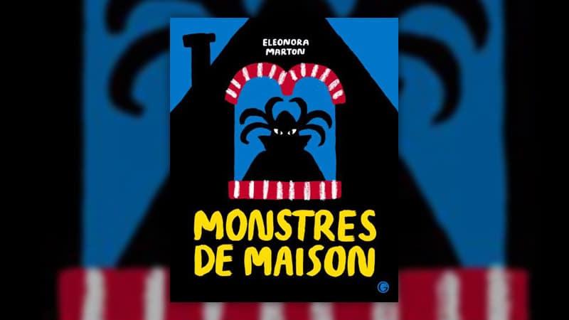 Eleonora Marton, Monstres de maison