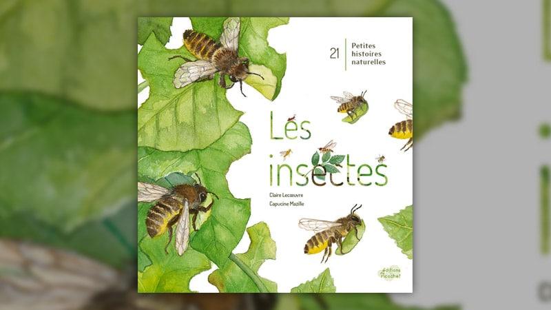 Claire Lecoeuvre, Les insectes: 21 petites histoires naturelles