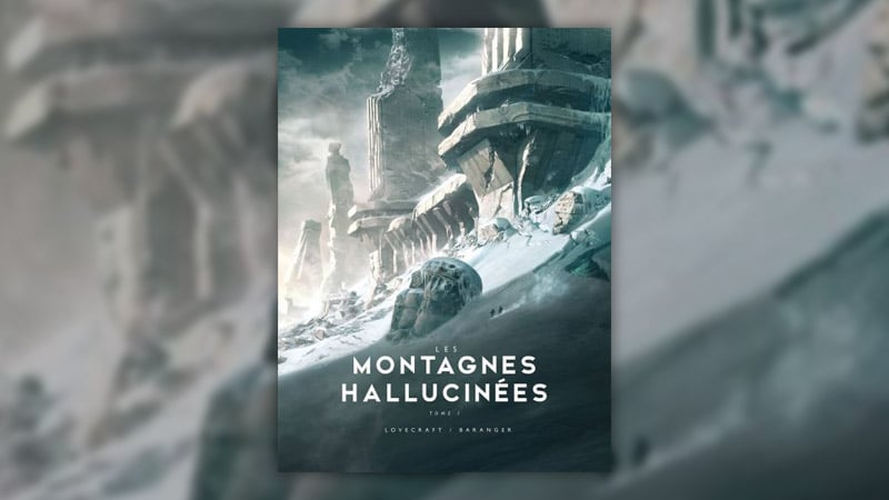 Howard Phillips Lovecraft, Les Montagnes hallucinées (tome 1)