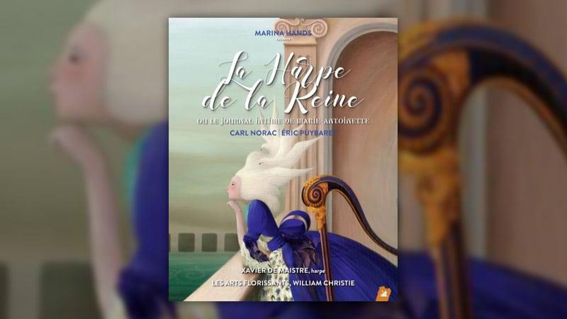 Carl Norac, La Harpe de la Reine ou le journal intime de Marie-Antoinette