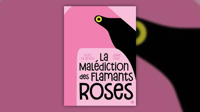 Alice de Nussy et Janik Coat, La Malédiction des flamants roses