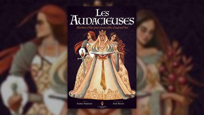 Audrey Stéphanie, Les Audacieuses, héroïnes d'hier pour jeunes filles d'aujourd'hui