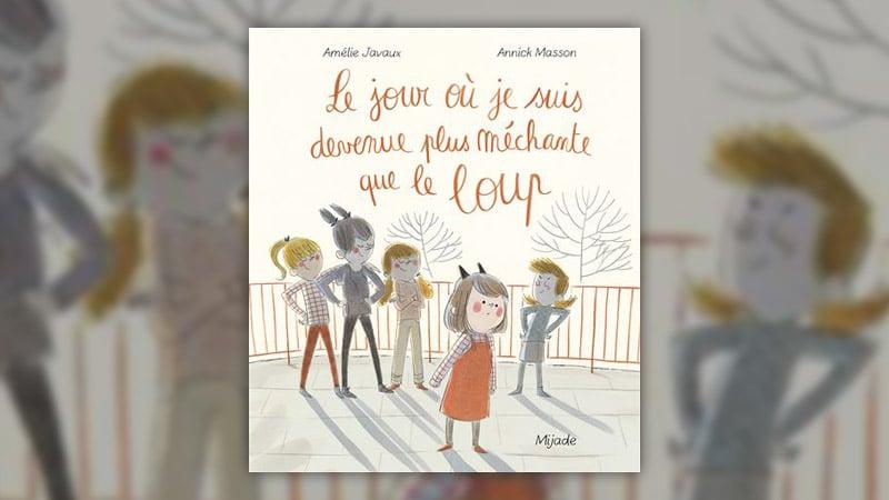 Amélie Javaux, Le jour où je suis devenue plus méchante que le loup