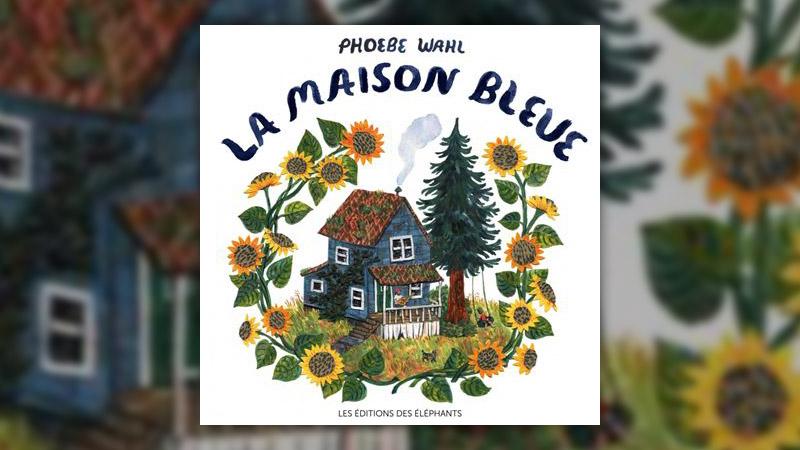 Phoebe Wahl, La Maison bleue