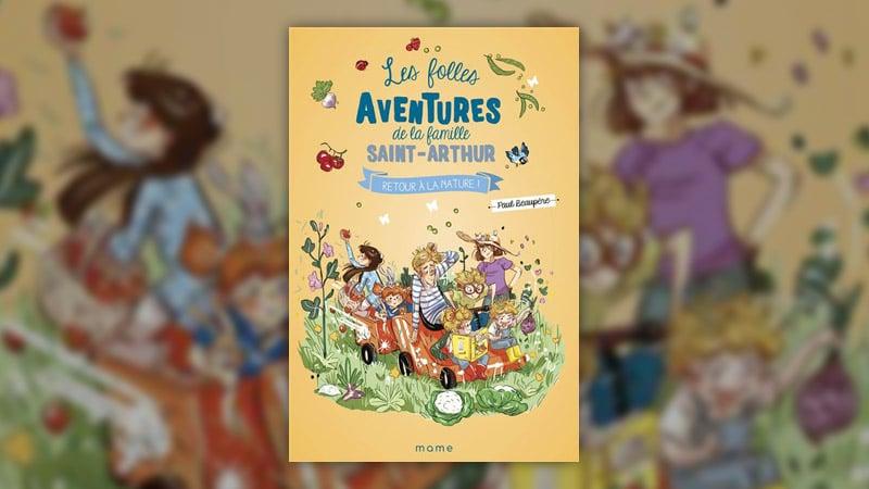 Paul Beaupère, Les folles aventures de la famille Saint-Arthur, Retour à la nature (t. 10)